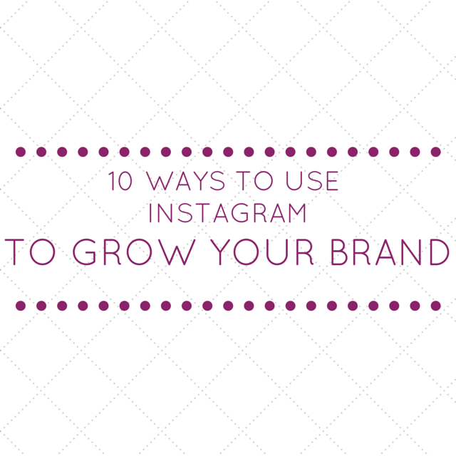 Read more about the article 10 Ways to Use Instagram to Grow Your Brand