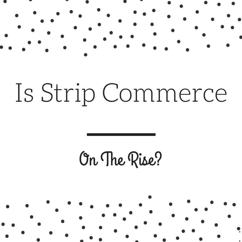 You are currently viewing Is Strip Commerce On the Rise?