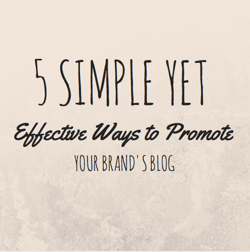 5 Simple Yet Effective Ways to Promote Your Brand's Blog