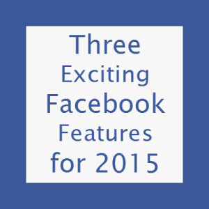 Facebook is releasing new features for 2015! Are you in?